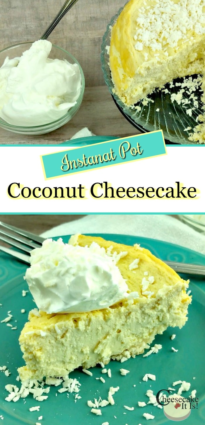 Slice of coconut cheesecake at the bottom, top is the rest of the cheesecake. In the middle is a text overlay that says Instant Pot coconut cheesecake.