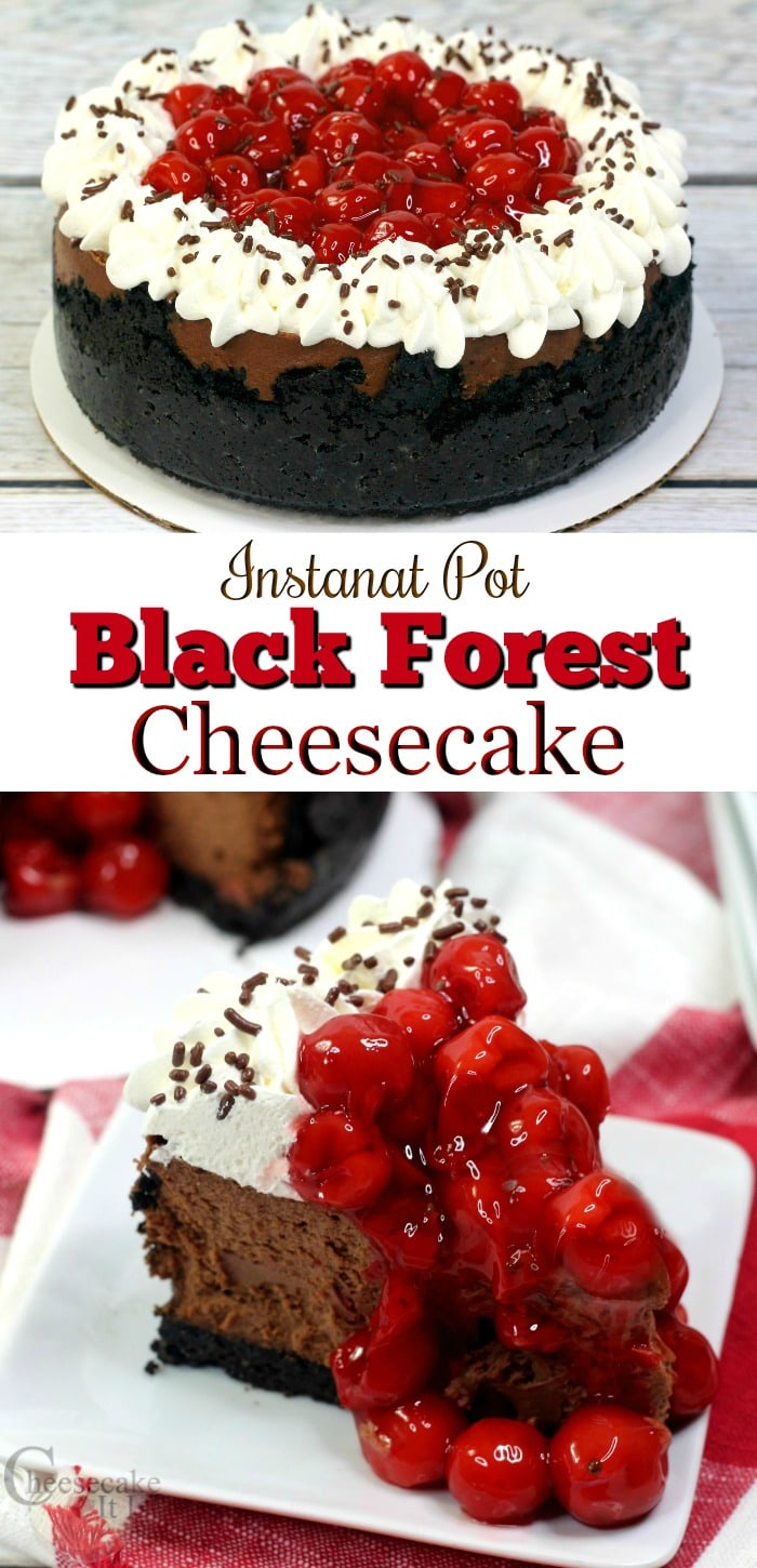 Whole cheesecake at top. Slice at bottom on white plate. Text overlay in the middle that says Instant Pot Black Forest Cheesecake