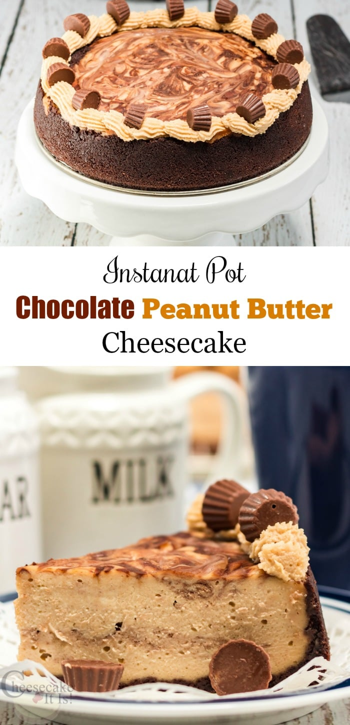 "Whole cheesecake on white stand at top, slice on while plate at bottom. Text overlay in middle that says ""Instant Pot Chocolate Peanut Butter Cheesecake"""