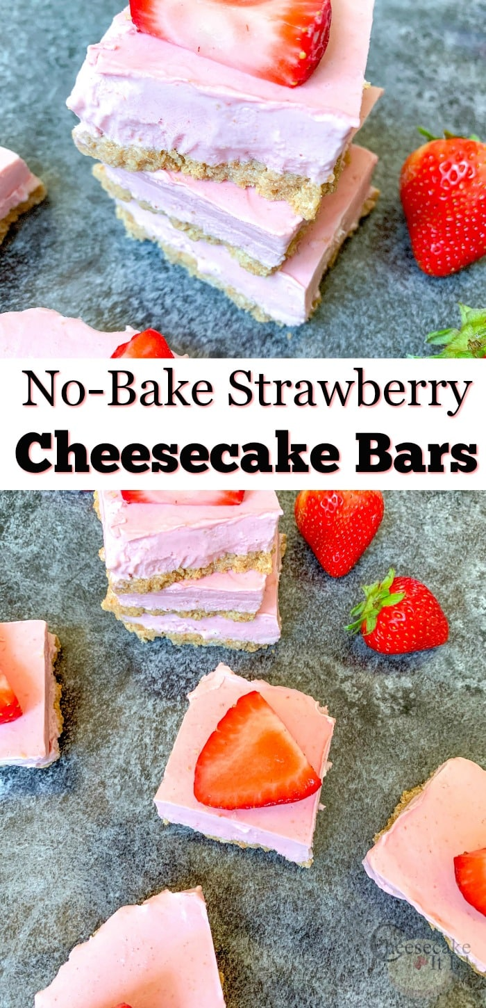 "Cheesecake bars stacked with fresh strawberries on top with a text overlay in the middle that says ""No Bake Strawberry Cheesecake Bars"""