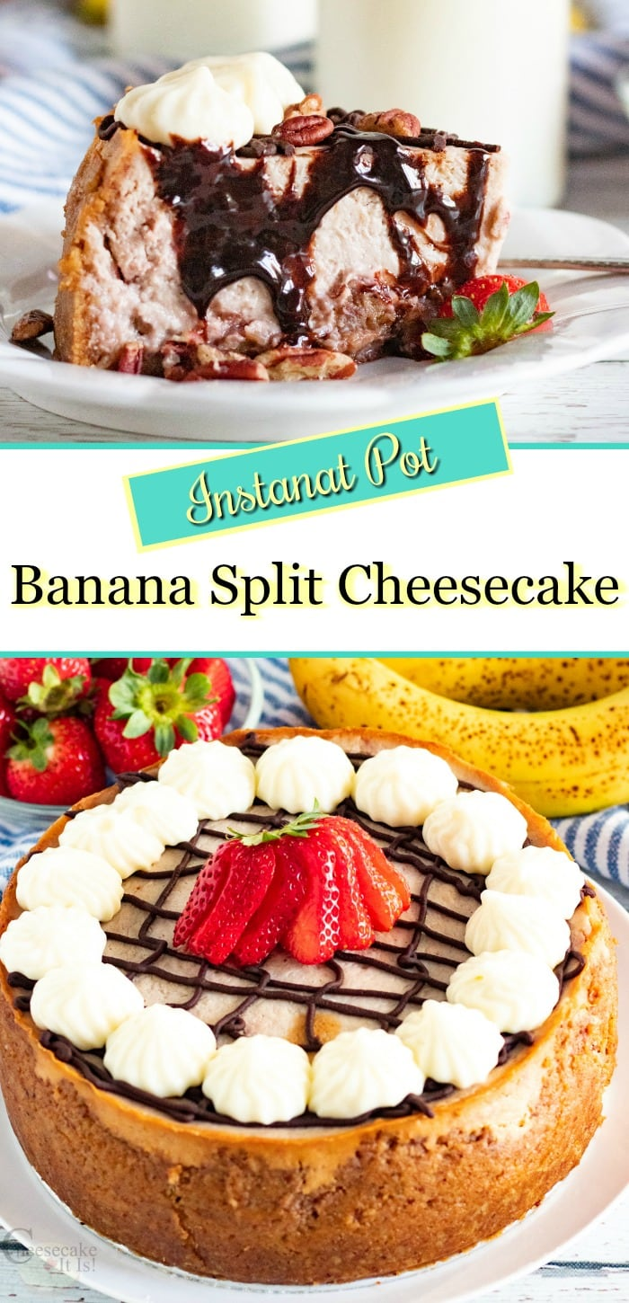 "Slice of cheesecake at the top, full cheesecake at the bottom. Text overlay in the middle that says ""Instant Pot Banana Split Cheesecake"""