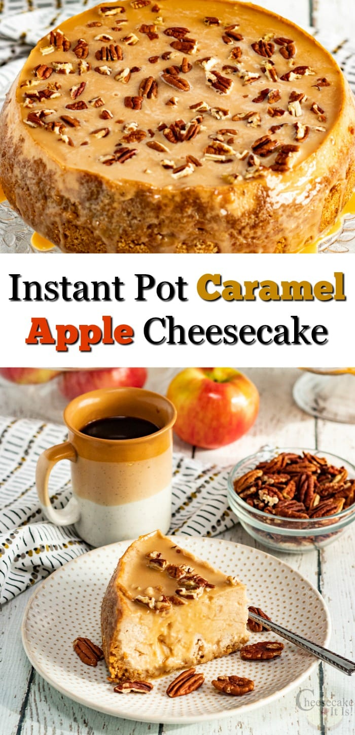 "Whole cheesecake at top, slice on white plate at bottom. Text overlay in middle that says ""Instant Pot Caramel Apple Cheesecake"""