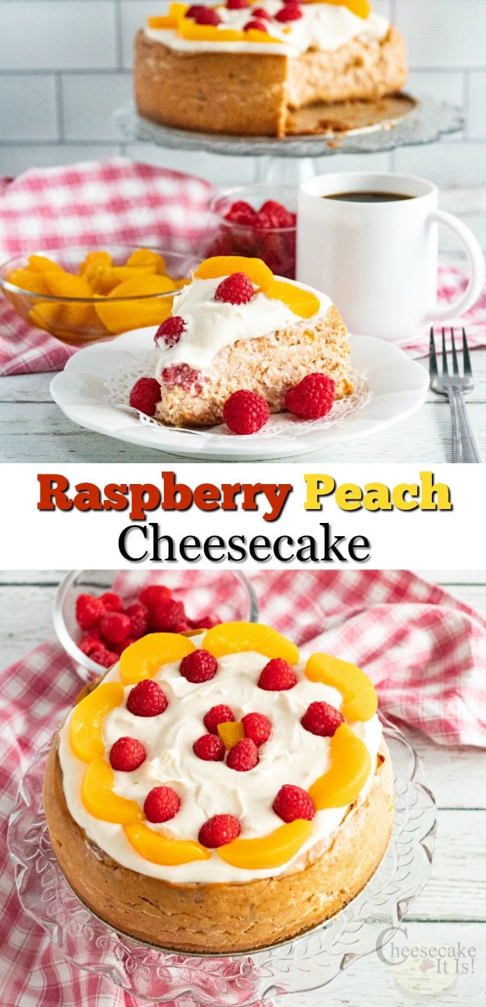 """Slice of cheesecake at the top on white plate. Whole cheesecake at bottom. Text overlay in middle that says """"Raspberry Peach Cheesecake"""""""