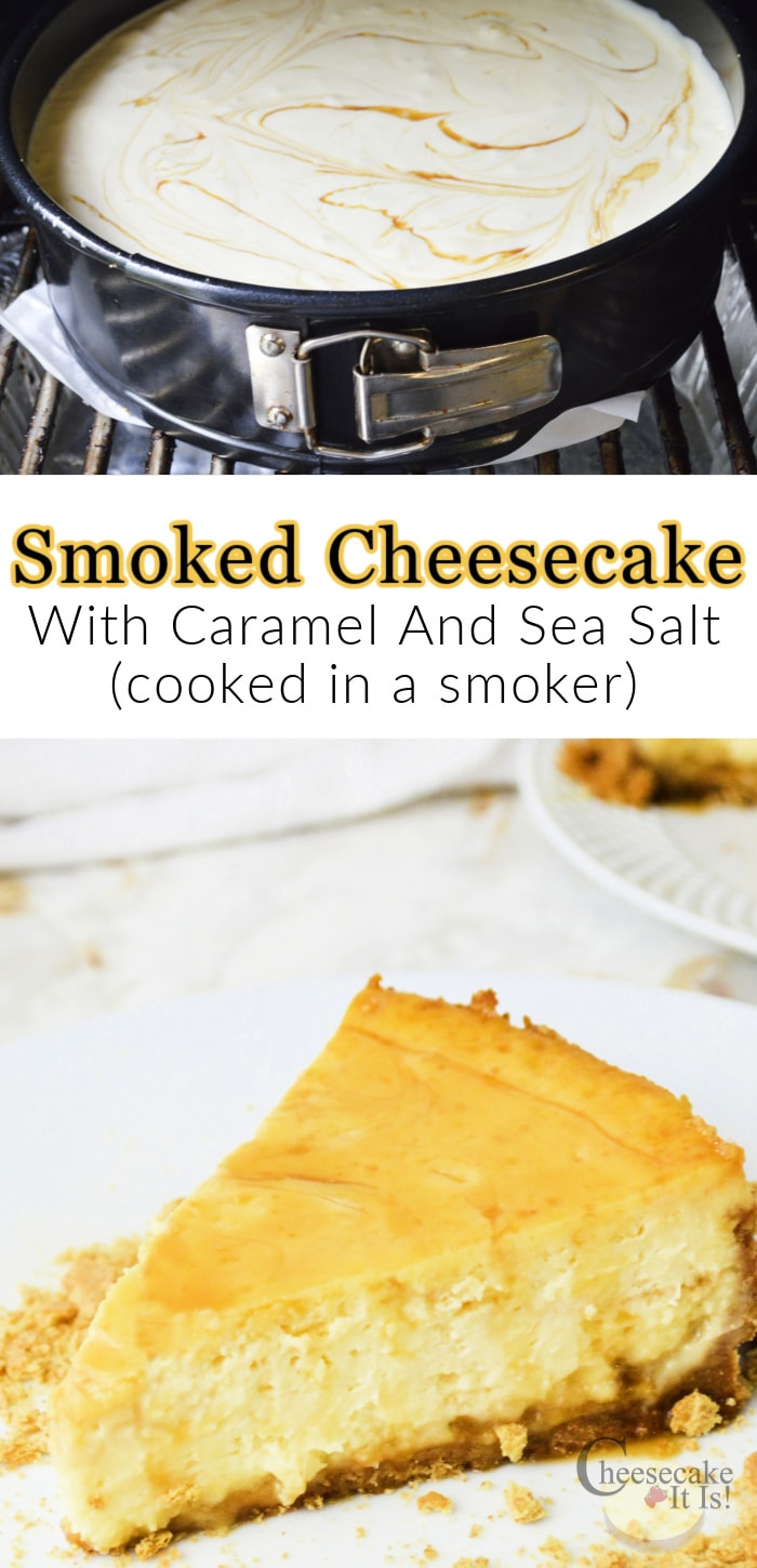 Cheesecake cooking in smoker at top. Slice on white plate at bottom. Text overlay in middle that says Smoked Cheesecake With Caramel And Sea Salt Cooked In A Smoker